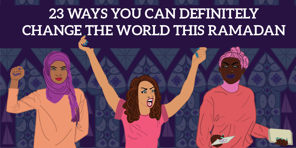 23 ways you can definitely change the world this Ramadan