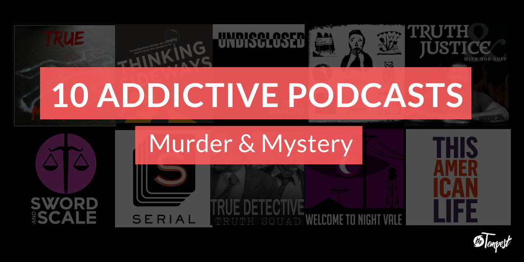 10 addictive podcasts murder and mystery with background images of serial, welcome to the night vale, true murder, sword and scale, this american life, criminal, truth and justice, undisclosed, thinking sideways, true detective, and serial
