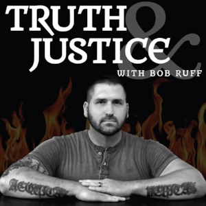 Cover image of podcast truth and justice with bob ruff