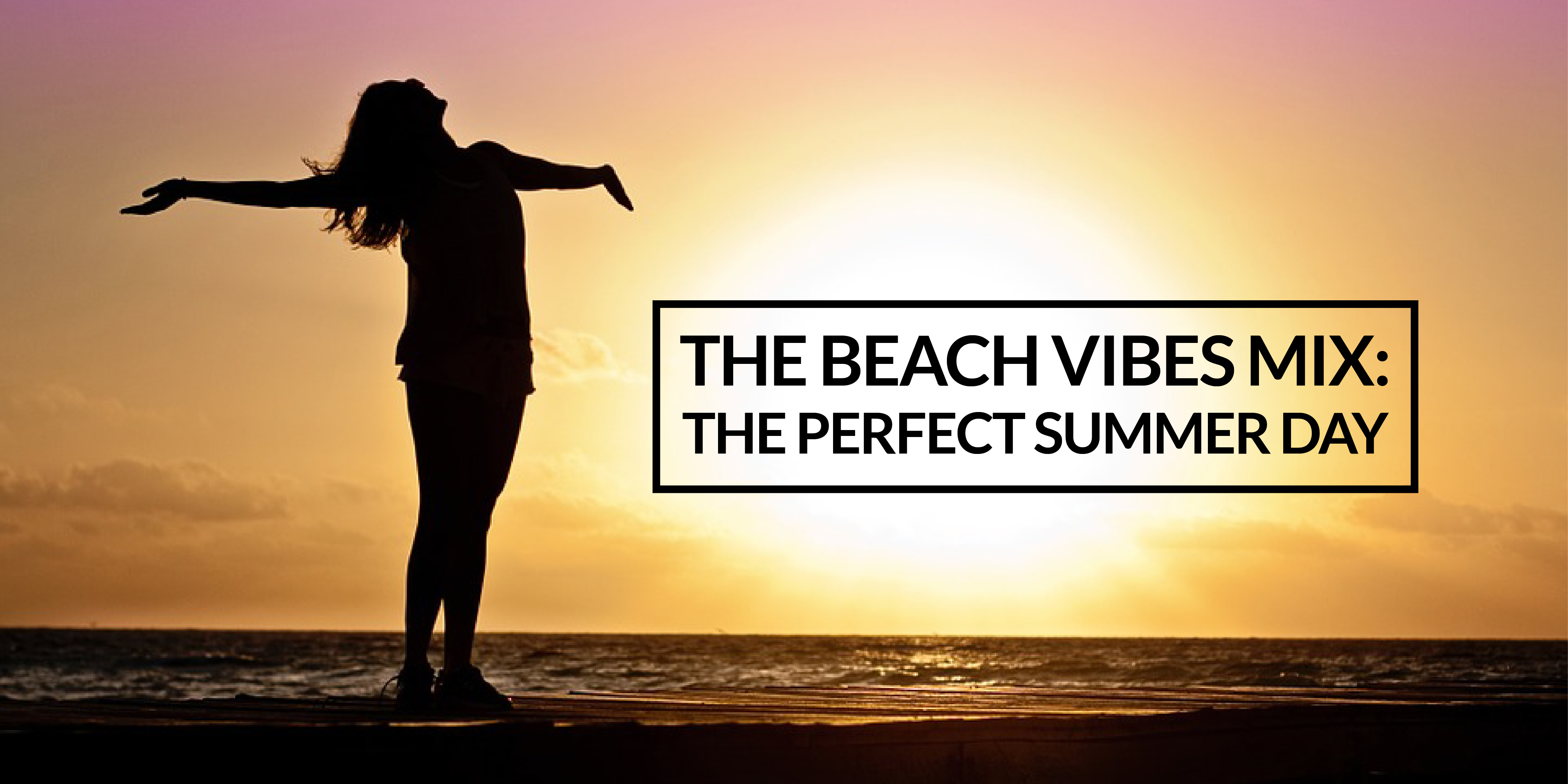 THE BEACH VIBES MIX: The Perfect Summer Day