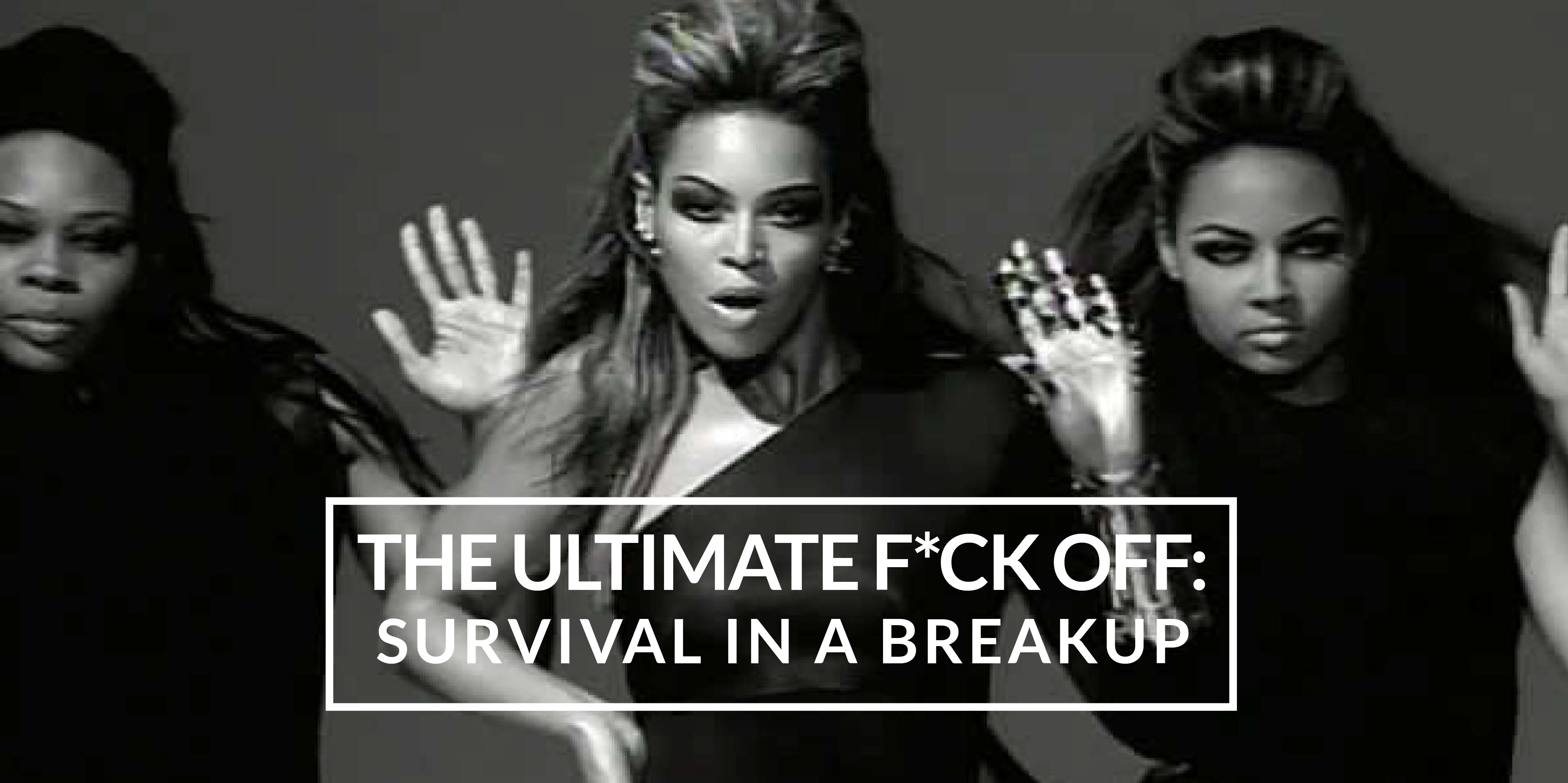 THE ULTIMATE F*CK OFF: Survival in a Breakup