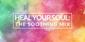 HEAL YOUR SOUL: The Soothing Mix