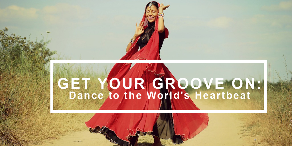 GET YOUR GROOVE ON: Dance to the World's Heartbeat
