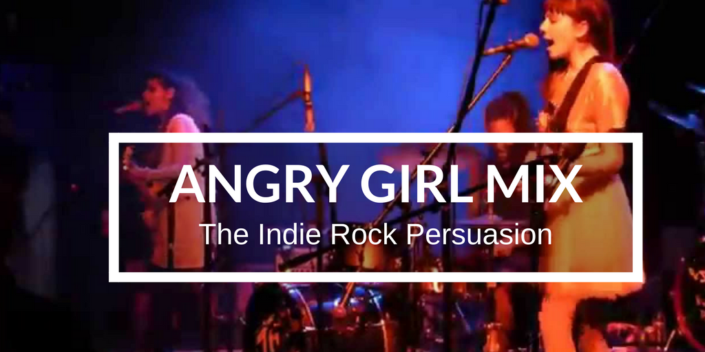 Angry Girl Music of the Indie Rock Persuasion