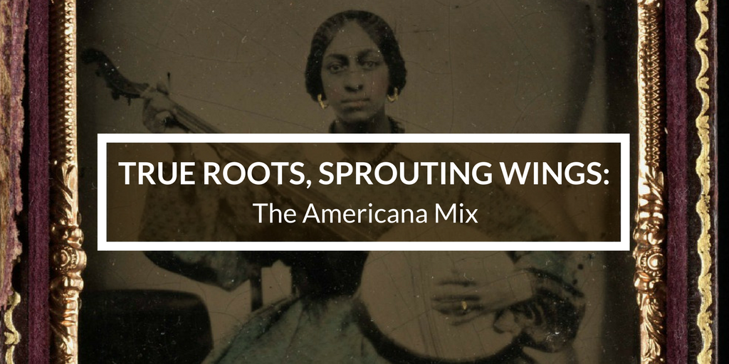 TRUE ROOTS, SPROUTING WINGS: The Americana Mix