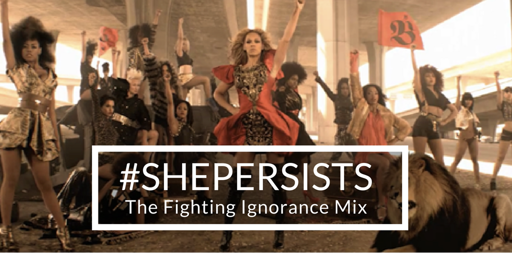 #ShePersists: The Fighting Ignorance Mix