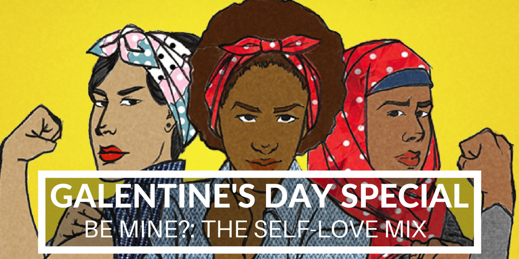 BE MINE?: The Self-Love Mix for this Galentine's Day