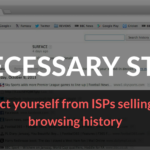 3 necessary steps to protect yourself from Internet Providers selling your browsing history