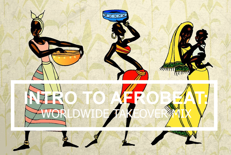 Intro to Afrobeat: Worldwide Takeover Mix