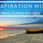 INSPIRATION MIX: Music to keep you going
