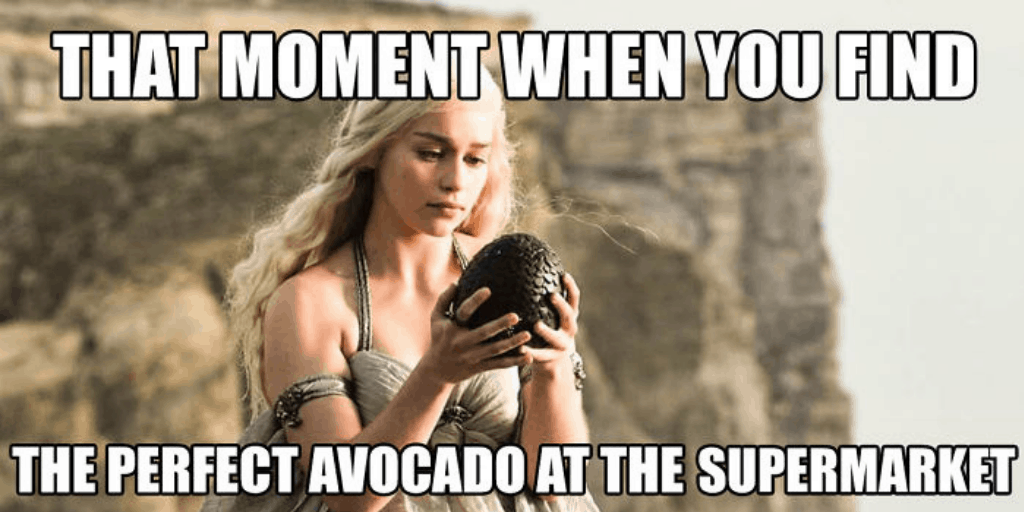 "[Image description: Meme from Game of Thrones, with the text: ""That moment when you find the perfect avocado at the supermarket.""] via Pallav Gogoi"