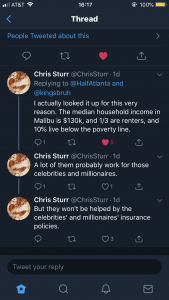 A screenshot of a series of tweets by Chris Sturr that reads I actually looked it up for this very reason. The median household income in Malibu is $130K, and 1/3 are renters, and 10% live below the poverty line. A lot of them probably work for those celebrities and millionaires. But they won't be helped by the celebrities' and millionaires' insurance policies