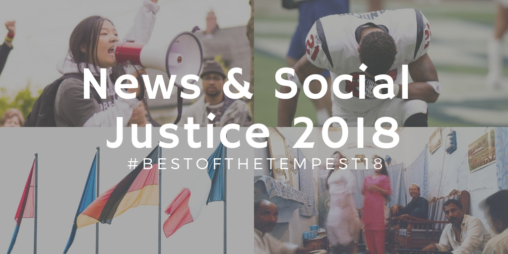 [Image description: A collage of four images, an asian woman speaking into a bullhorn, a football player kneeling, a row of flags and a room with women and men in a Pakistani living room overlaid with the words 'News and Social Justice 2018 #bestofthetempest18]
