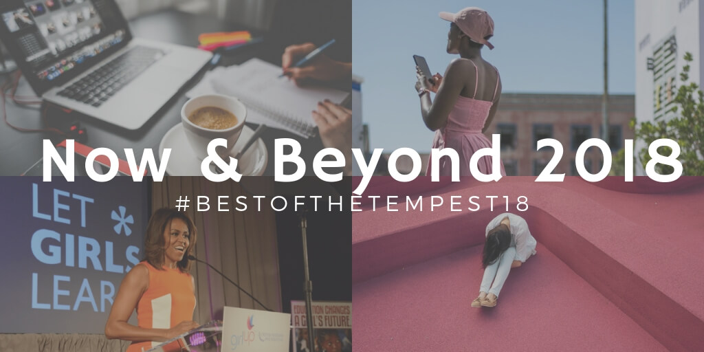 A collage of four images, a black woman in pink with her back turned, a desk, a woman sitting on a floor and Michelle Obama speaking at a podium overlaid with the words 'Now and Beyond 2018 #bestofthetempest18