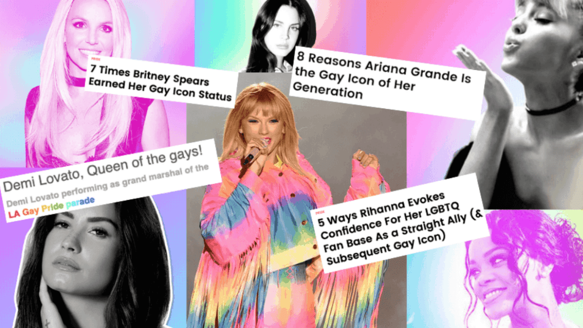 "[Image description: a collage of pictures of Britney Spears, Demi Lovato, Taylor Swift, Lana Del Rey, Ariana Grande and Rihanna with headlines calling them ""gay icons""] Headlines via Billboard"