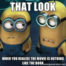 Minion meme about movies being nothing like their book versions