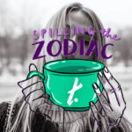 """[Image description: A black and white photo of a girl with an illustration in front of saying """"Spilling the Zodiac T. It's leo season!] Via Unsplash, Illustration by Ellen Heydenrych"""
