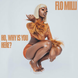 [Image description] Cover of Flo Milli's EP titled Ho, why is you here ?.] via pitchfork.com