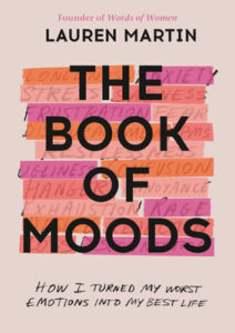 [Image description: The Book Of Moods: How I Turned my Worst Emotions into my Best Life by Lauren Martin] Via Goodreads
