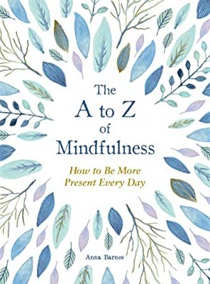 The A to Z of Mindfulness by Anna Barnes book cover Via GoodReads