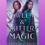 The cover of 'Sweet and Bitter Magic' by Adrienne Tooley, featuring the two protagonists - Wren and Tamsin.