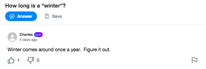 """A Yahoo! Answers screenshot. Question: How long is a """"winter""""? Answer from user Charles: Winter comes around once a year.Figure it out."""