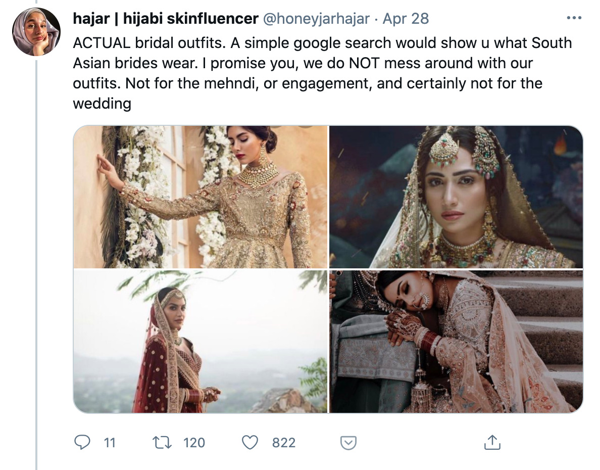 Screenshot of a Tweet by hajar | hijabi skinfluencer that says 'ACTUAL bridal outfits. A simple google search would show u what South Asian brides wear. I promise you, we do NOT mess around with our outfits. Not for the mehndi, or engagement, and certainly not for the wedding', accompanied by four images of South Asian bridal wear.