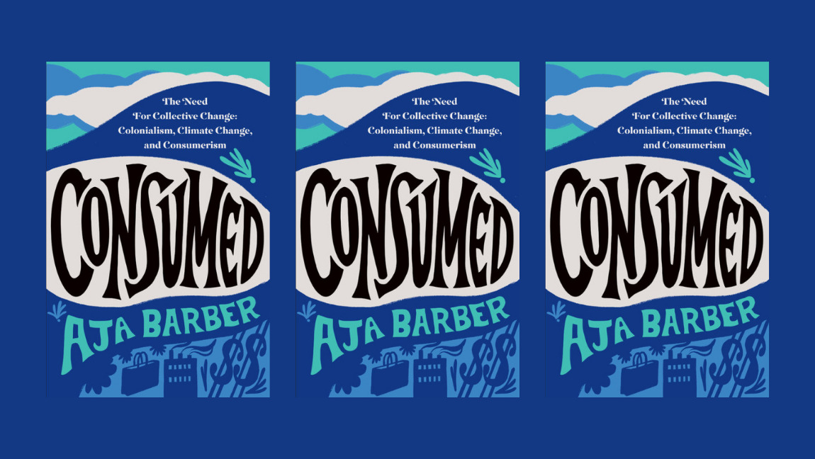Book cover of CONSUMED: On Colonialism, Climate Change, Consumerism and the need for Collective Change by Aja Barber.